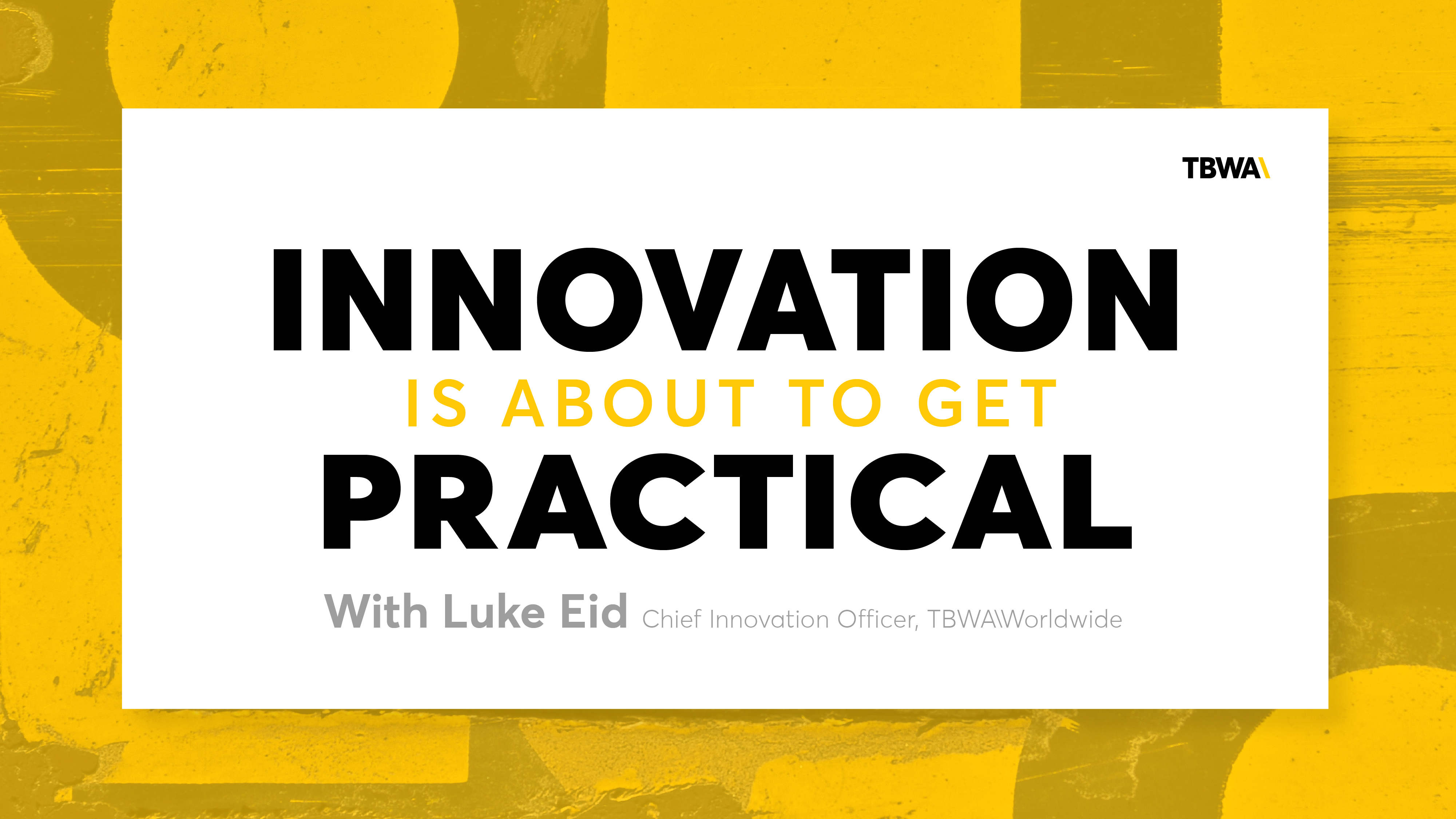 TBWA Worldwide Presents Innovation is About to Get Practical